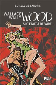 Wallace Wally Wood, Si c´était à refaire