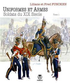 Uniformes et Armes Soldats du XIX° Siècle T01