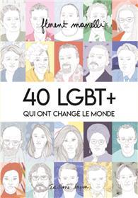 40 LGBT + qui ont changé le monde T01