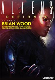 Brian Wood - ALIENS: Defiance, volume 2