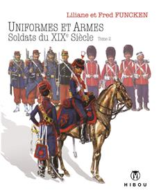 Uniformes et Armes Soldats du XIX° Siècle T02