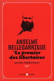 Anselme Bellegarrigue - Le premier des libertaires