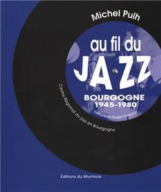 Au fil du Jazz : Bourgogne 1945-1980