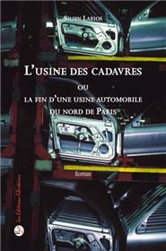 L'usine des cadavres - Ou la fin d'une usine automobile du nord de Paris